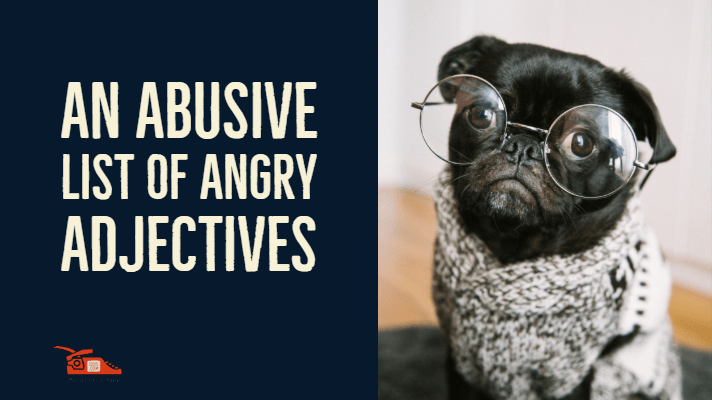 An abusive list of angry adjectives