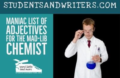 Maniac list of Adjectives for the Mad-lib Chemist