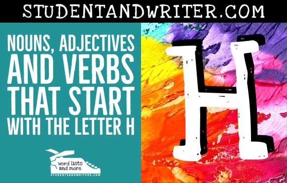 You are currently viewing Nouns, Adjectives and Verbs That Start with the Letter H