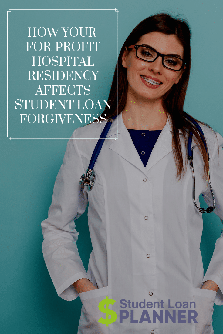 How Your For-Profit Hospital Residency Affects Student Loan Forgiveness