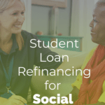 Student Loan Refinancing for Social Workers