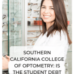 Southern California College of Optometry Tuition: Is the Student Debt Worth It?