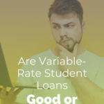 Are Variable-Rate Student Loans Bad or Good?