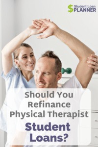 How to Decide if Refinancing Your Physical Therapist Student Loans is Smart