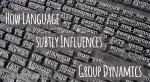 How Language Subtly Influences Group Dynamics