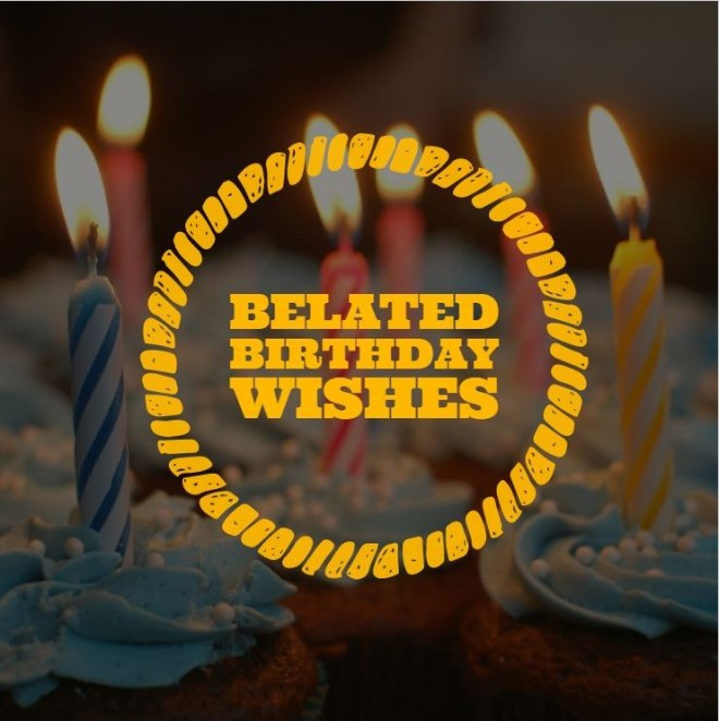 belated birthday wishes messages