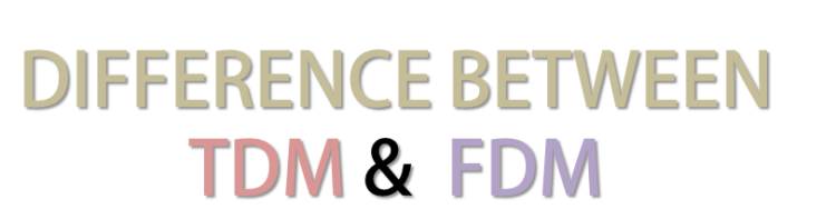 Difference between TDM and FDM