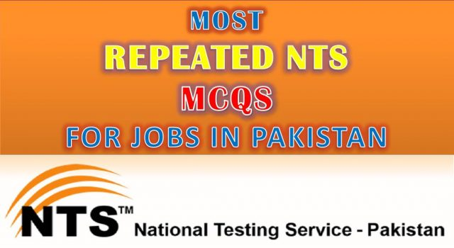 230+ Most Repeated NTS Test MCQs – For jobs in Pakistan 2020