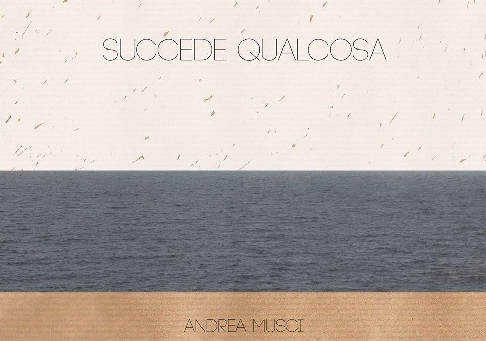 Andrea Musci presenta il suo primo CD: 'Succede qualcosa'
