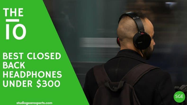best closed back headphones under $300