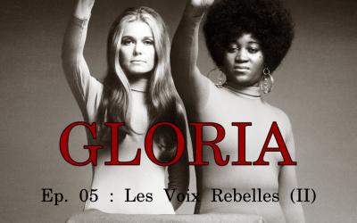 Gloria Ep. 05 : Les Voix Rebelles (II)