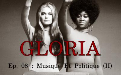 Gloria Ep. 08 : Musique Et Politique (II)