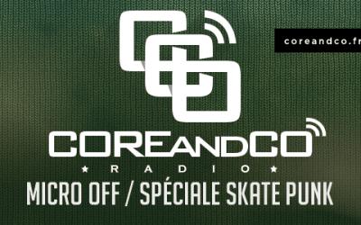 COREandCO radio S04E10 – micro off / Spéciale skate punk