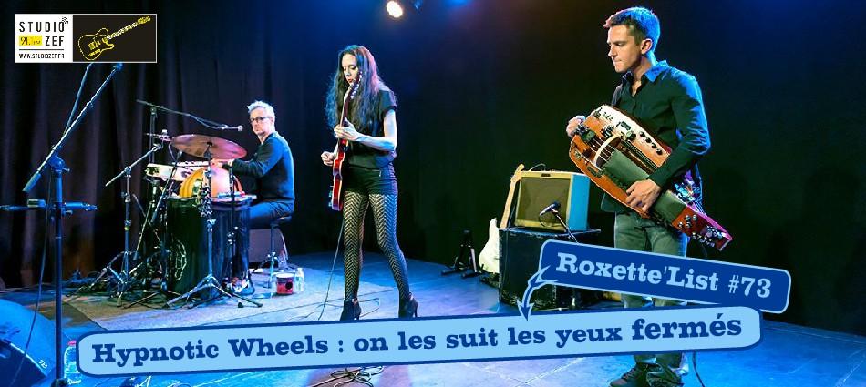 Roxette'List #73 : Hypnotic Wheels + François Pédro