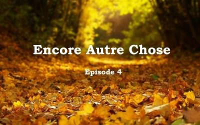 Encore Autre Chose Ep. 4