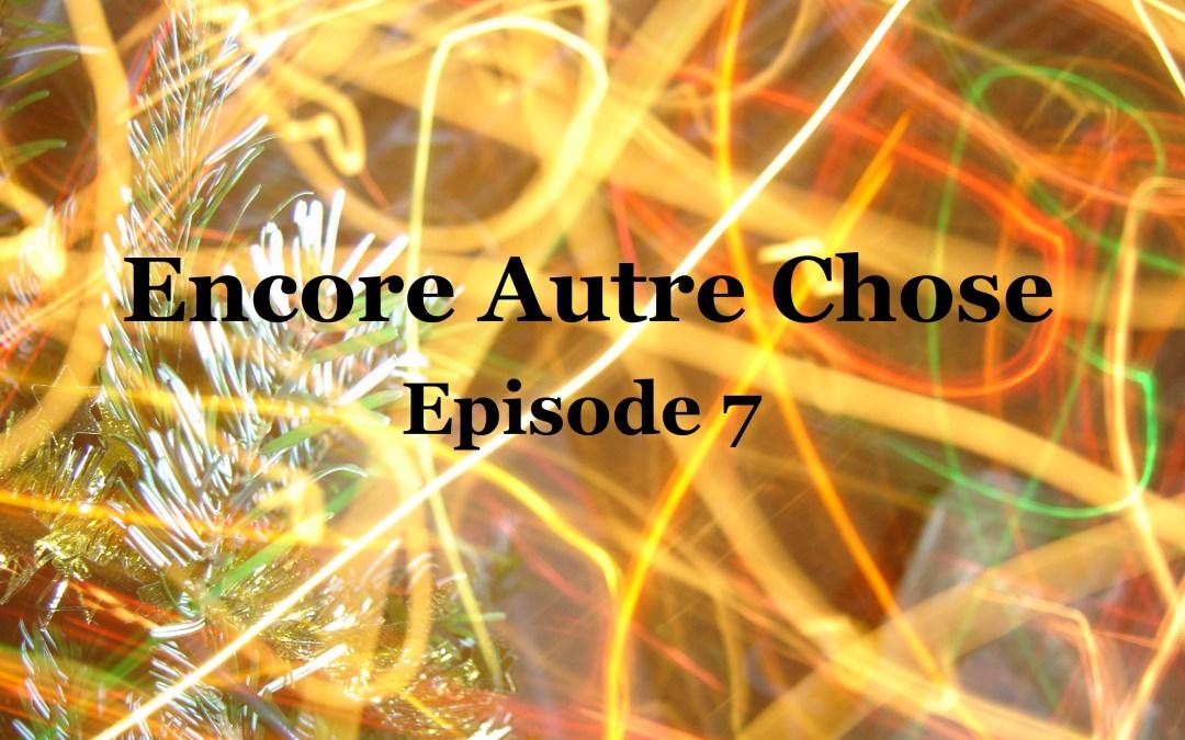Encore Autre Chose Ep.7