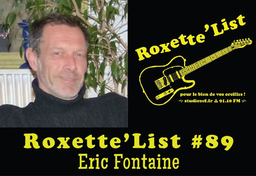 Roxette'List #89 : Eric Fontaine