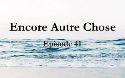 Encore Autre Chose – Ep.41