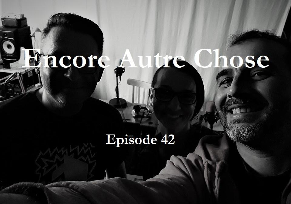 Encore Autre Chose – Ep. 42