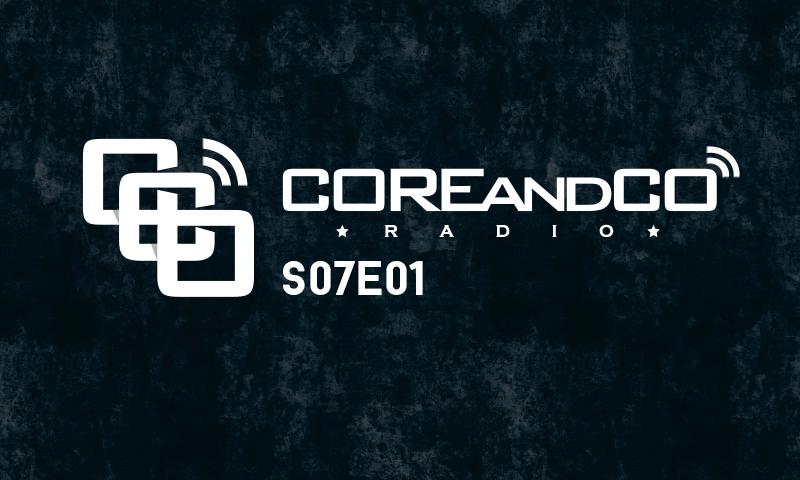 COREandCO radio S07E01