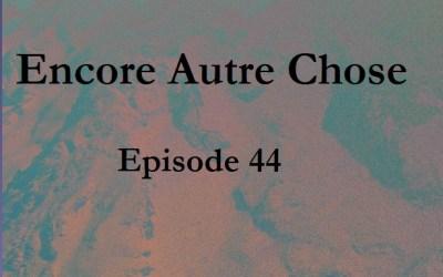 Encore Autre Chose – EP. 44