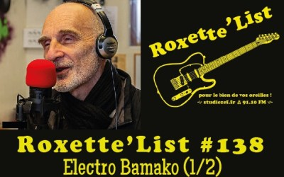 La Roxette'List #138 : Electro Bamako (1/2)