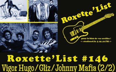 La Roxette'List #146 : Johnny Mafia / Gliz / Vigor Hugo (2/2)