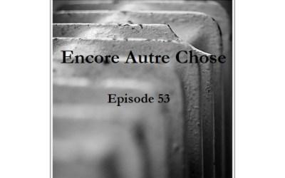Encore Autre Chose – Ep.53