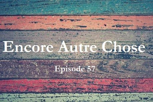 Encore Autre Chose – Ep.57