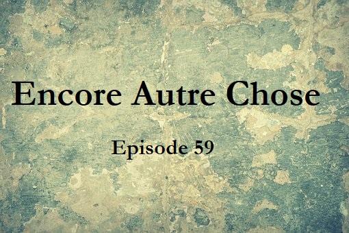 Encore Autre Chose – Ep.59