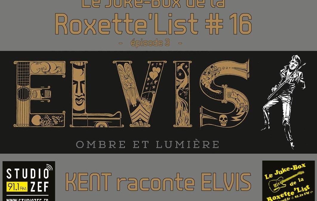 Le Juke-Box de la Roxette'List #16 : Kent raconte Elvis – épisode 3
