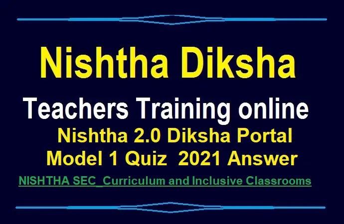 Nishtha 2.0 Diksha Portal Model 1 Quiz 2021 Answer