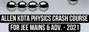 Allen Kota Physics Crash Course For JEE Mains & Advanced 2022 Free Lectures