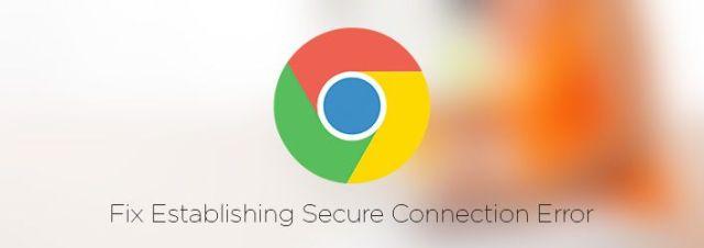Fix: Error Establishing Secure Connection Error in Chrome