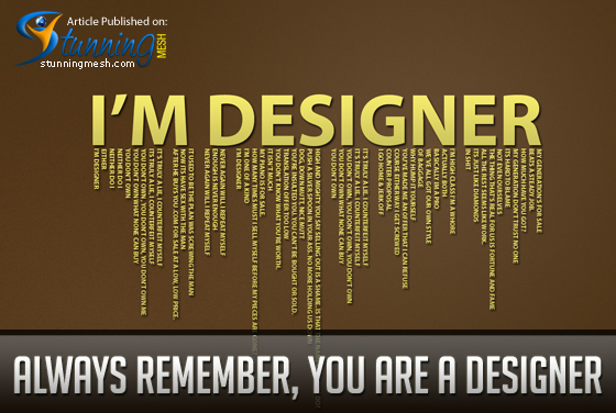 Always remember, you are a Designer