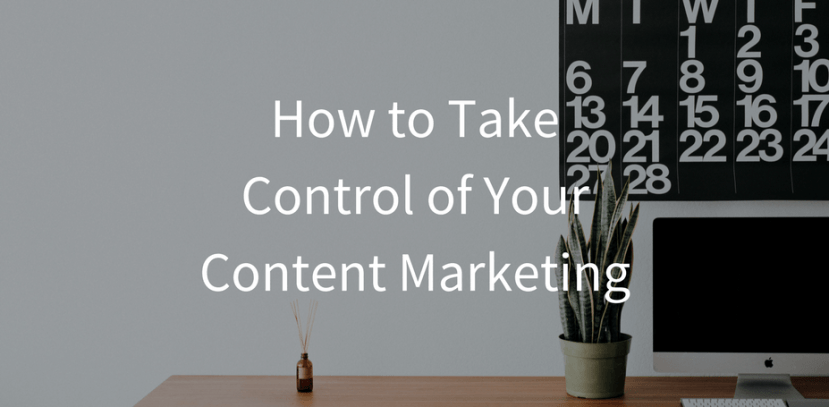 How to Take Control of Your Content Marketing Cover Photo
