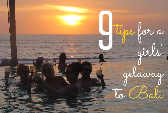 9 tips for a girls' getaway to bali