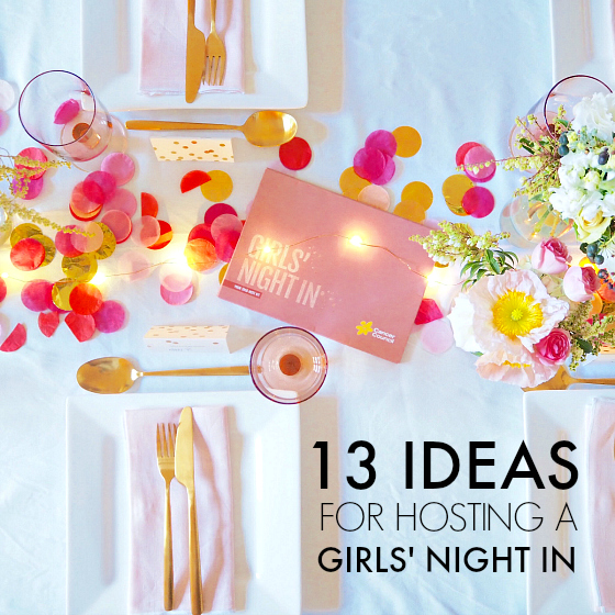 13 ideas for hosting a Girls' Night In event