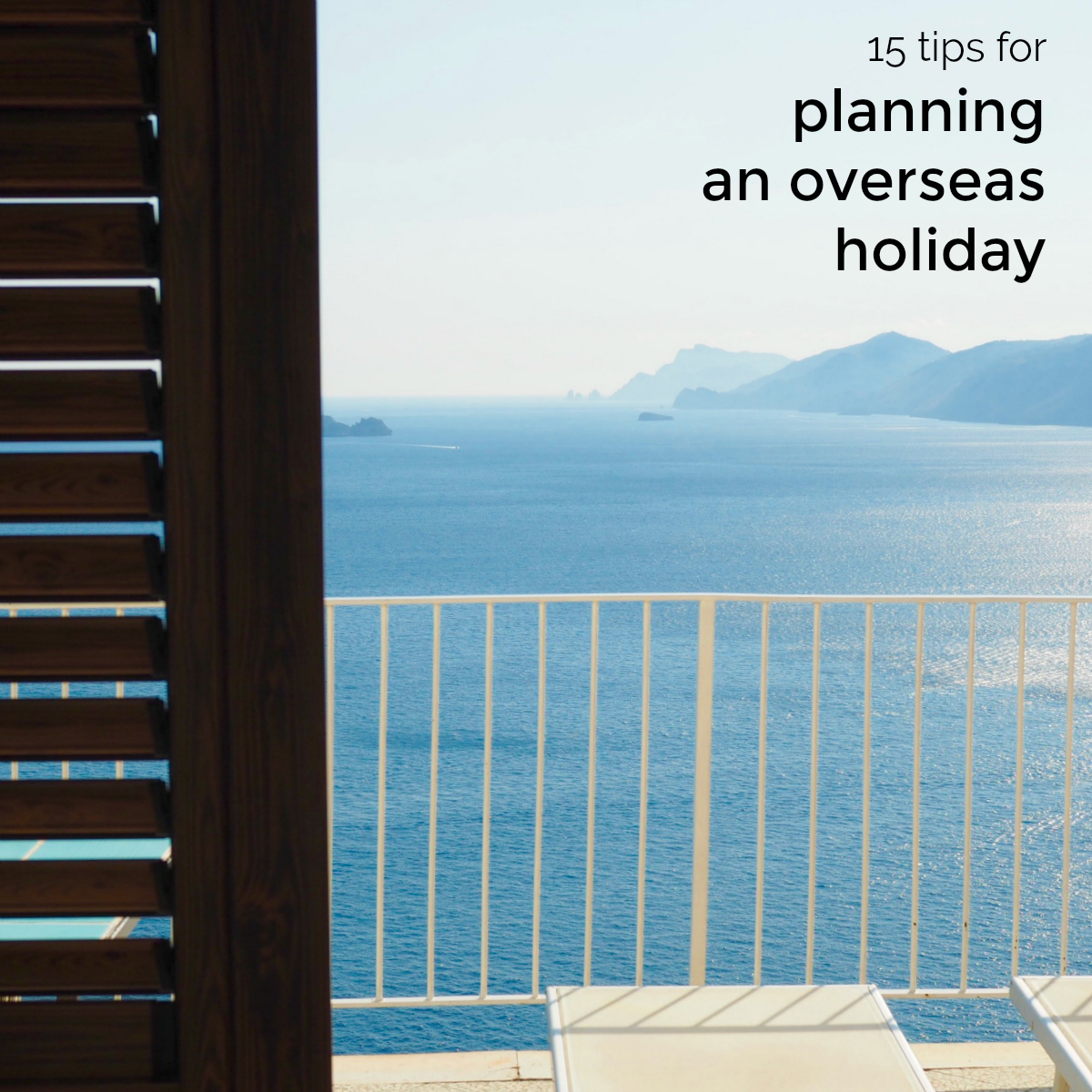 15 tips for how to plan an overseas holiday
