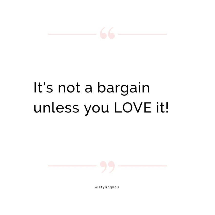 It's not a bargain unless you LOVE it | Styling You |
