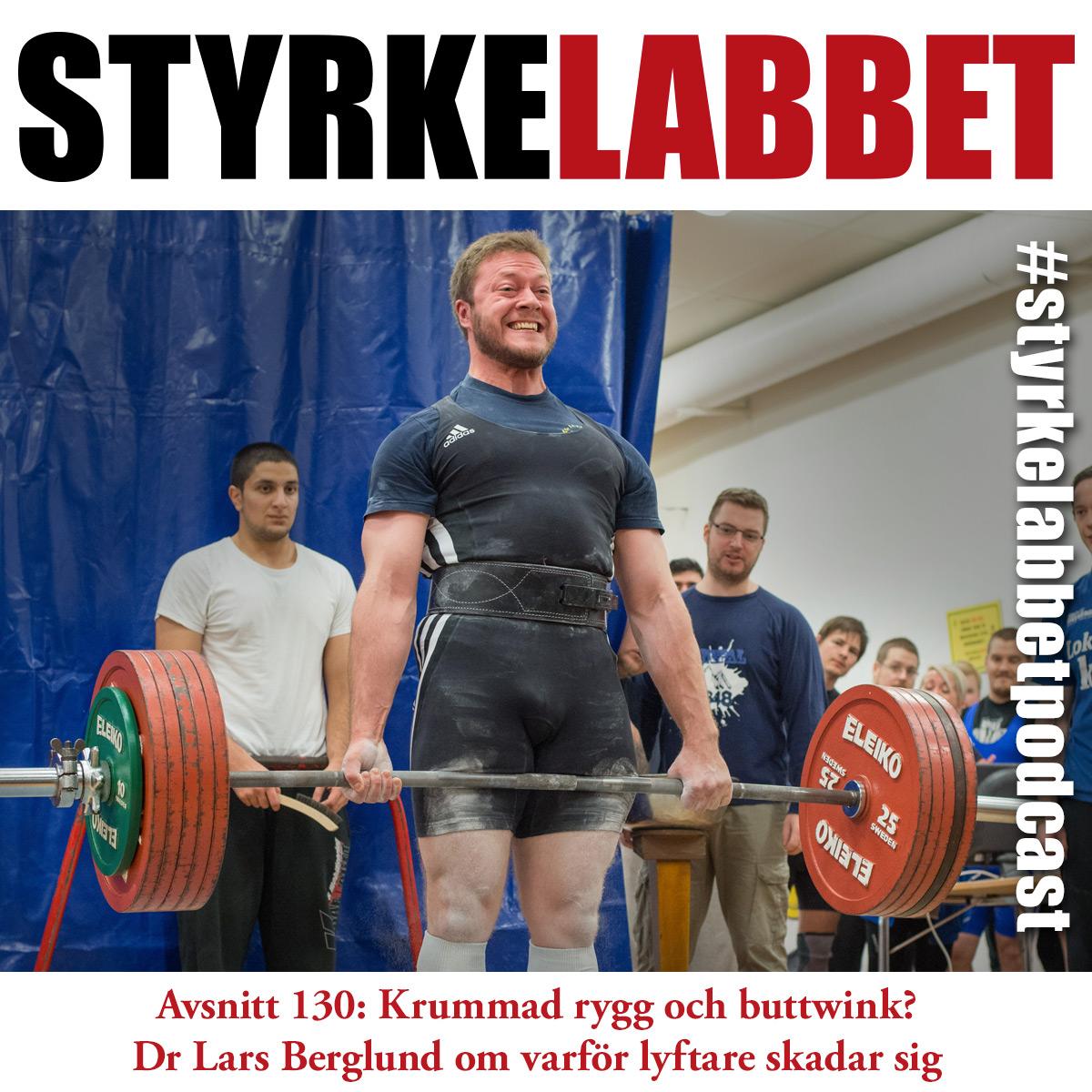 Styrkelabbet avsnitt 130: Krummad rygg och buttwink? Dr Lars Berglund om varför lyftare skadar sig