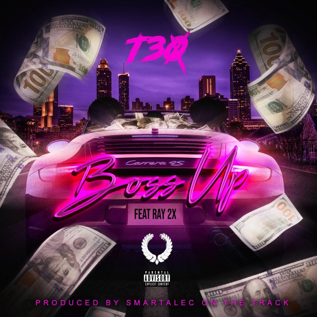 """T30 - """"Bo$$ Up"""""""
