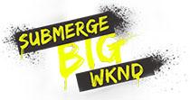 Submerge BIG WKND