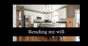 Bending my Will
