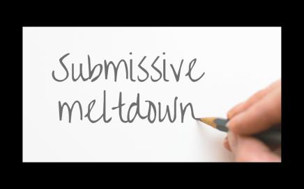 submissive meltdown