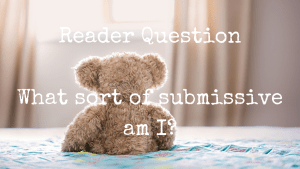 What sort of submissive am I? Reader question