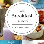 Healthy Breakfast Ideas You Need To Try