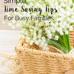 Life is Busy! Here are 11 Simple Time Saving Tips for Busy Families that will help you get more time for the things you love. | Free Printable