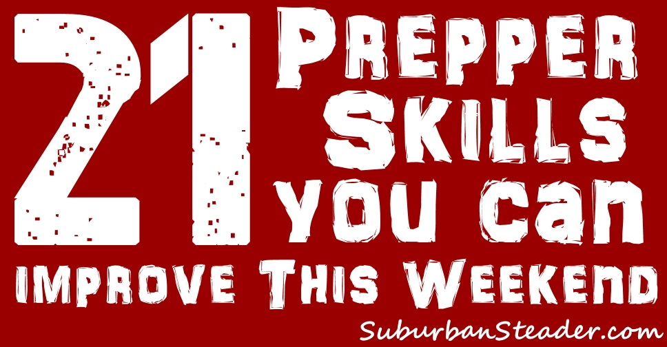 21 Prepper Skills You Can Improve This Weekend
