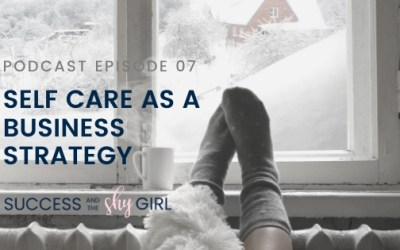 Episode 07 – Self Care as a Business Strategy